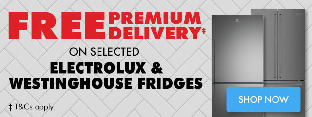 Free Premium Delivery on Selected Electrolux & Westinghouse Fridges | The Good Guys