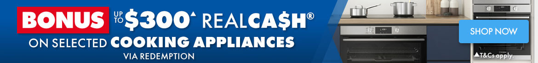 $300 RealCash Bonus on Cooking Appliances | The Good Guys