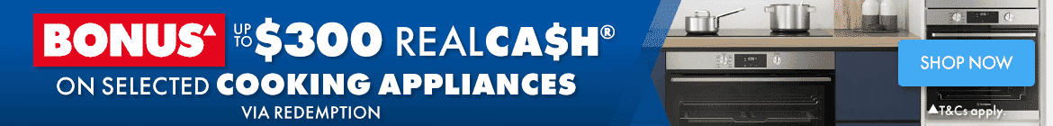 $300 RealCash on selected Cooking appliances | The Good Guys