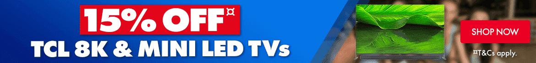 15% off TCL 8K & Mini LED TVs | The Good Guys