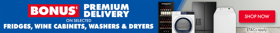 Bonus Premium Delivery on selected Fridges, Wine Cabinets, Washers & Dryers | The Good Guys
