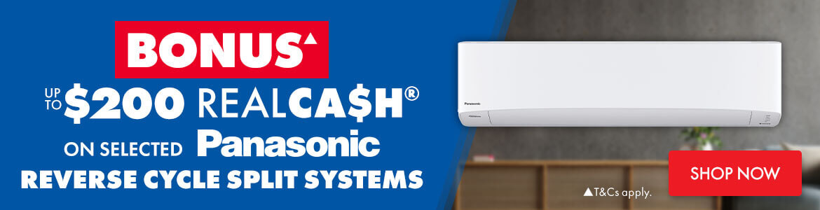 Bonus up to $200 Realca$H on selected Panasonic Reverse Cycle Split Systems | The Good Guys