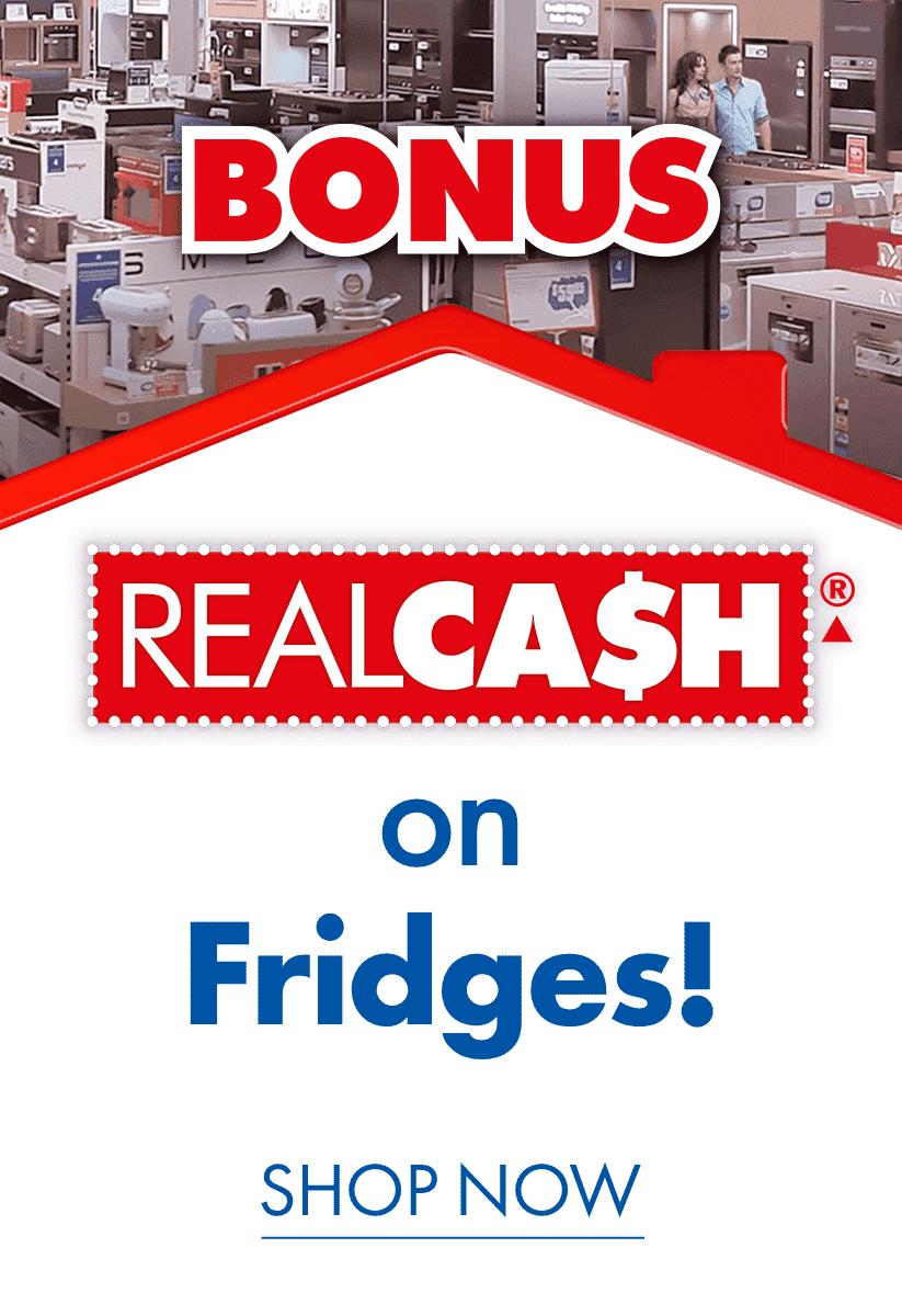 Bonus RealCash on Fridges | The Good Guys
